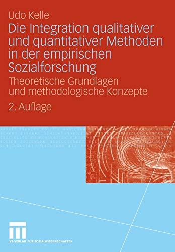 Die Integration qualitativer und quantitativer Methoden in der empirischen Sozialforschung: Theoretische Grundlagen und methodologische Konzepte (German Edition)