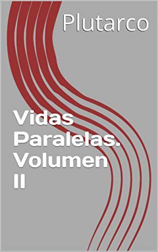 Vidas Paralelas. Volumen II