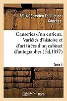 Causeries d'Un Curieux. Variétés d'Histoire Et d'Art Tirées d'Un Cabinet d'Autographes Et de Dessins: Tome 1