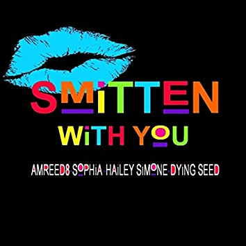 Smitten with You (feat. Sophia, Hailey Simone & Dying Seed)