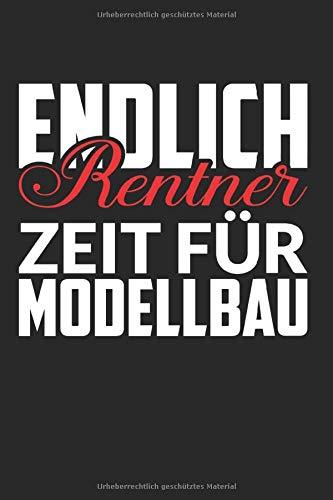 Notizbuch ENDLICH RENTNER ZEIT FÜR MODELLBAU: Modellbauer I Tagebuch I kariert I 100 Seiten