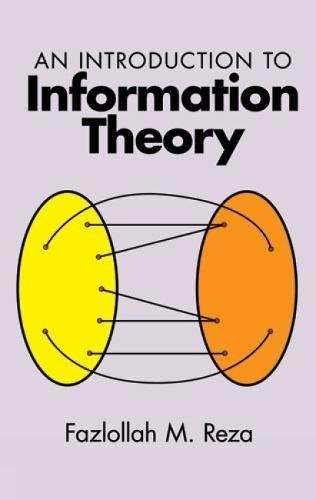 Compare Textbook Prices for An Introduction to Information Theory Dover Books on Mathematics Revised Edition ISBN 9780486682105 by Reza, Fazlollah M.,Reza, Fazlollah M.