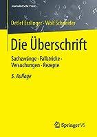 Die Ueberschrift: Sachzwaenge - Fallstricke - Versuchungen - Rezepte (Journalistische Praxis)