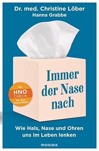 Immer der Nase nach: Wie Hals, Nase und Ohren uns im Leben lenken - Mit HNO-Check für Ihre Gesundheit -