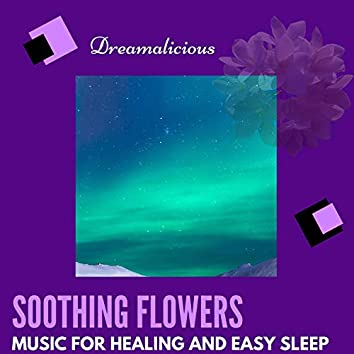 Soothing Flowers - Music For Healing And Easy Sleep