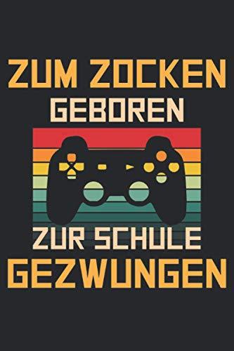 Zum Zocken geboren Gamepad Notizbuch: Gamer & Gaming Notizbuch für Zocker - Liniertes Videospiel Notizbuch - 120 linierte Seiten für Termine, Game ... für Gamer Girls, Computer Nerds & Geeks.