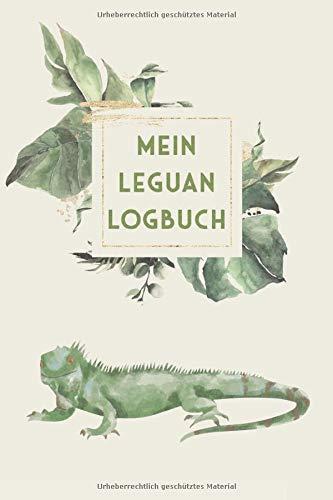 Mein Leguan Logbuch: Leguan Tagebuch - Logbuch für Haltung von Leguanen I Terrarium Planer Notizbuch I Journal für ein halbes Jahr I Leguan Futter Tracking
