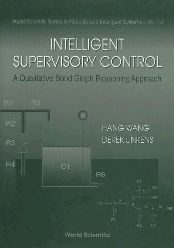 Intelligent Supervisory Control, A Qualitative Bond Graph Reasoning Approach (World Scientific Series in Robotics and Intelligent Systems, Band 14)