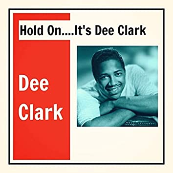 Hold on....It's Dee Clark