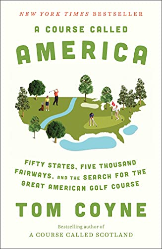 Compare Textbook Prices for A Course Called America: Fifty States, Five Thousand Fairways, and the Search for the Great American Golf Course  ISBN 9781982128050 by Coyne, Tom