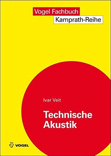 Technische Akustik: Grundlaen der physikalischen, gehörbezogenen Elektro- und Bauakustik: Grundlagen der physikalischen, physiologischen und Elektroakustik (Kamprath-Reihe)