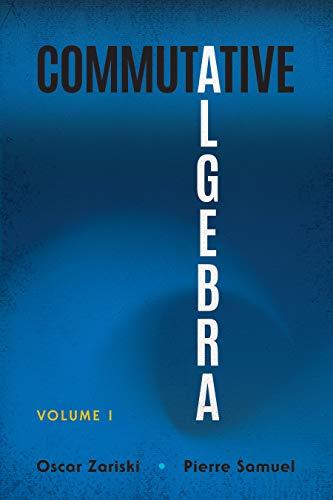 Commutative Algebra: Volume I (Dover Books on Mathematics)