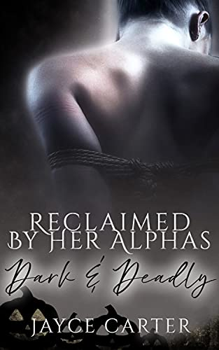 Reclaimed by Her Alphas: A Dark and Deadly Reverse Harem Romance (The Omega's Alphas) by [Jayce Carter]