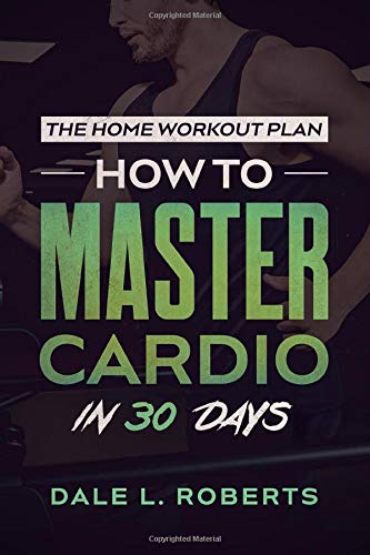 The Home Workout Plan: How to Master Cardio in 30 Days
