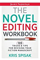 The Novel Editing Workbook: 105 Tricks & Tips for Revising Your Fiction Manuscript