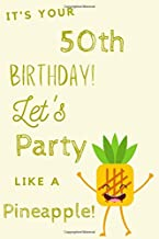 It's Your 50th Birthday Let's Party Like A Pineapple: 50th Birthday Gift / Journal / Notebook / Diary / Unique Greeting & Birthday Card Alternative