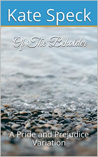 Of The Beholder: A Pride and Prejudice Variation by [Kate Speck]