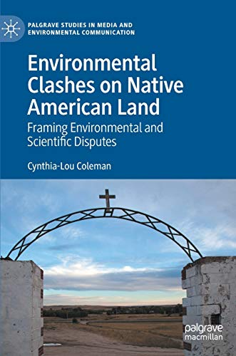Compare Textbook Prices for Environmental Clashes on Native American Land: Framing Environmental and Scientific Disputes Palgrave Studies in Media and Environmental Communication 1st ed. 2020 Edition ISBN 9783030341053 by Coleman, Cynthia-Lou
