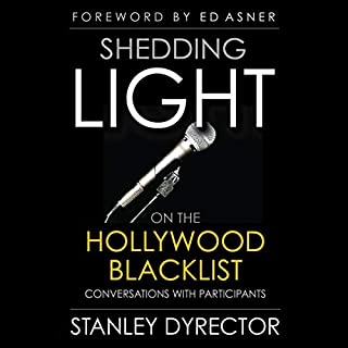Shedding Light on the Hollywood Blacklist: Conversations with Participants                   Written by:                                                                                                                                 Stanley Dyrector                               Narrated by:                                                                                                                                 Gregg Rizzo                      Length: 5 hrs and 36 mins     Not rated yet     Overall 0.0