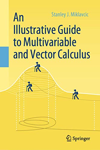 Compare Textbook Prices for An Illustrative Guide to Multivariable and Vector Calculus 1st ed. 2020 Edition ISBN 9783030334581 by Miklavcic, Stanley J.