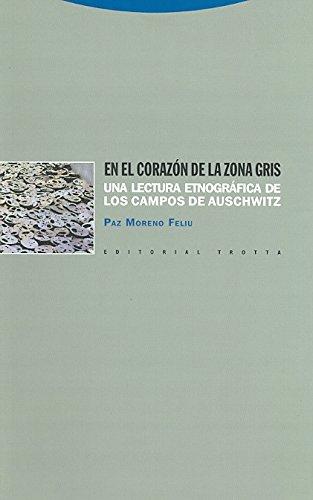 En el corazón de la zona gris: Una lectura etnográfica de los campos de Auschwitz (Estructuras y Procesos. Antropología)