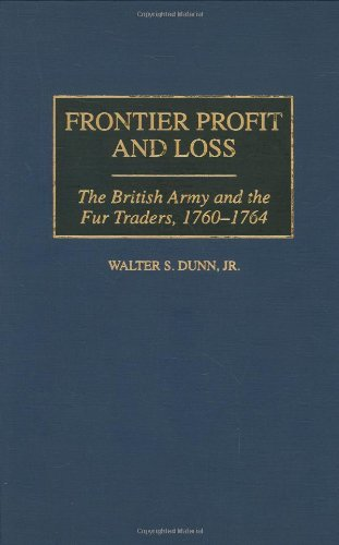 Frontier Profit and Loss: The British Army and the Fur Traders, 1760-1764 (Contributions in American History Book 180) (English Edition)