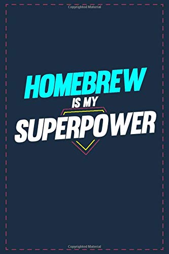 Homebrew Is My Superpower: Lined notebook 6x9 Inch Softcover Diary Notebook | blank writing journal | notebook to write in | 121 pages | Funny Homebrew Journal to write in Birthday Gift