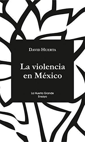 La violencia en México (La Huerta Grande Ensayo nº 2)