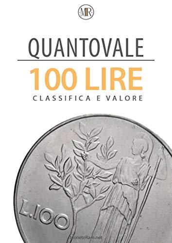 Quantovale - 100 Lire Italiane - Tutte le monete con il loro valore: Catalogo per scoprire il valore di tutte le monete da 100 lire Italiane dal 1878 al 2001