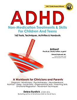 ADHD: Non-Medication Treatments and Skills for Children and Teens: A Workbook for Clinicians adn Parents: 162 Tools, Techniques, Activities & Handouts by [Debra E  Burdick LCSW BCIA - EEG]