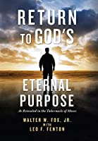 Return to God's Eternal Purpose: As Revealed in the Tabernacle of Moses