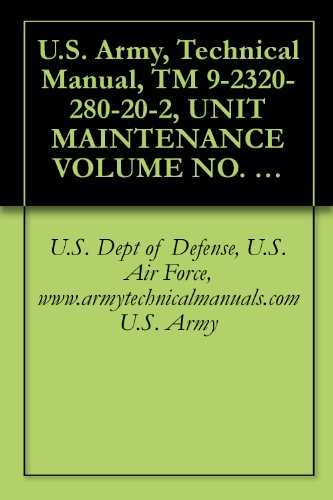 U.S. Army, Technical Manual, TM 9-2320-280-20-2, UNIT MAINTENANCE VOLUME NO. 2 OF 3 TRUCK, UTILITY: CARGO/TROOP CARRIER, 1-1/4 TON, 4X4, M998, (NSN 2320-01-107-7155), ... (EIC: TOW CA (English Edition)