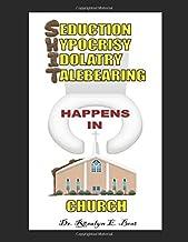 SEDUCTION, HYPOCRISY, IDOLATRY AND TALEBEARING(S.H.I.T.)HAPPENS IN CHURCH