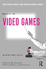 Music In Video Games: Studying Play (Routledge Music and Screen Media) Kindle Edition