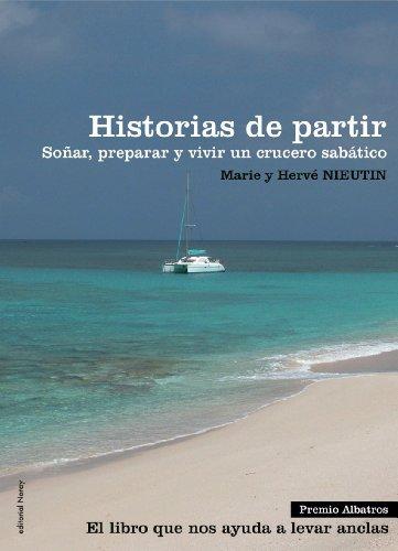 Historias de partir: Soñar, preparar y vivir un crucero sabático (Relatos de regatas y travesías)