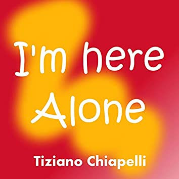 I'm here alone