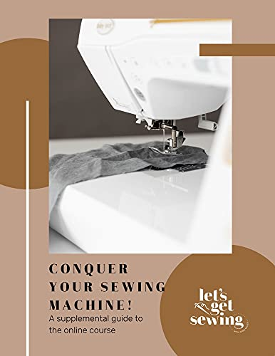 Conquer Your Sewing Machine!: A Supplemental Guide to the Online Course Presented by Let's Get Sewing with Jenni Miller (English Edition)