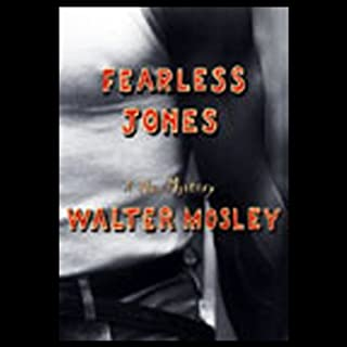 Fearless Jones                   By:                                                                                                                                 Walter Mosley                               Narrated by:                                                                                                                                 Peter Francis James                      Length: 6 hrs and 22 mins     184 ratings     Overall 4.4