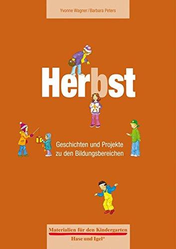 Materialien für den Kindergarten: Herbst: Geschichten und Projekte zu den Bildungsbereichen