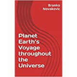 Planet Earth's Voyage throughout the Universe (English Edition)