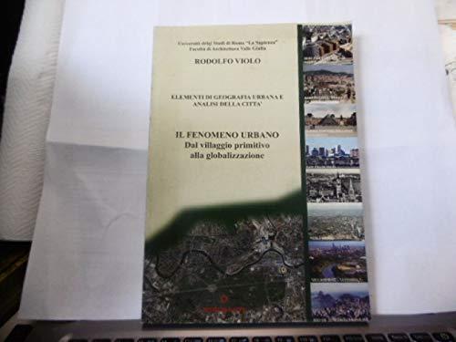 Rodolfo Violo Elementi I Geografia Urbana E Analisi Della Citta' Il Fenomeno Urbano Dal Villaggio Primitivo Alla Globalizzazione