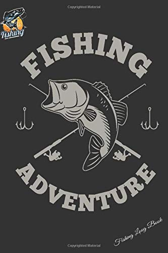Fishing  adventure: Fishing Journal | Notebook For The Serious Fisherman |  Keep Track of Your Fishing Locations | Companions | Weather, 120 pages