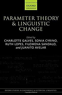 Parameter Theory and Linguistic Change (Oxford Studies in Diachronic and Historical Linguistics) by Charlotte Galves Sonia...