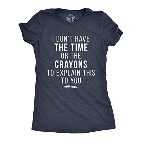 Crazy Dog T-Shirts Womens I Don�t Have The Time Or The Crayons to Explain This to You Tshirt Funny Tee (Heather Navy) - XXL