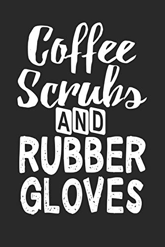 Coffee Scrubs and Rubber Gloves: Nursing Gifts for the Best Nurse Ever Blank Lined Journal