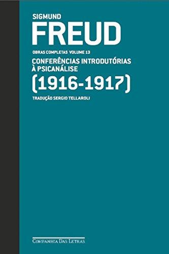 Freud (1916 - 1917) - Obras completas volume 13: Conferências introdutórias à psicanálise
