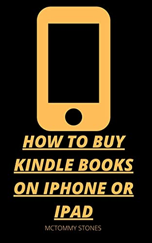 How to buy kindle books on iPhone or IPad: A step by step guide on how to buy kindle books on iPhone or iPad (English Edition)