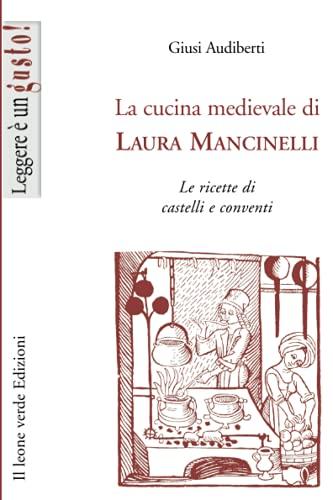 La cucina medievale di Laura Mancinelli: Le ricette di castelli e conventi