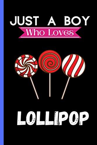 Just A Boy Who Loves Lollipop: Cute Lollipop Lover Notebook Journal, Blank Lined Journal For Writing Notes, Lollipop Notebook Journal Gift For Girls, ... Women, Christmas/Birthday Gifts Notebooks