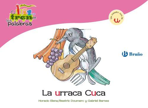 La urraca Cuca: Un cuento con la U (Castellano - A PARTIR DE 3 AÑOS - LIBROS DIDÁCTICOS - El tren de las palabras)